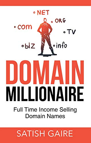 Domain Millionaire: Full Time Income Selling Domain Names Kindle Edition